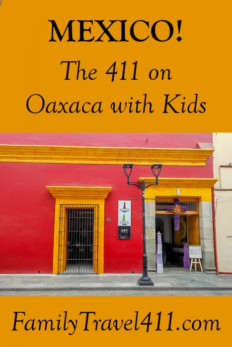 The 411 on Oaxaca with kids - Mexico!