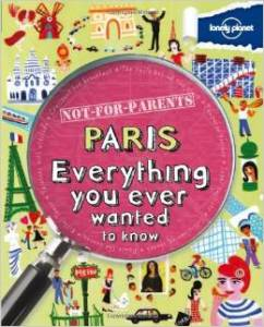 Not-for-Parents Paris: Everything You Ever Wanted to Know