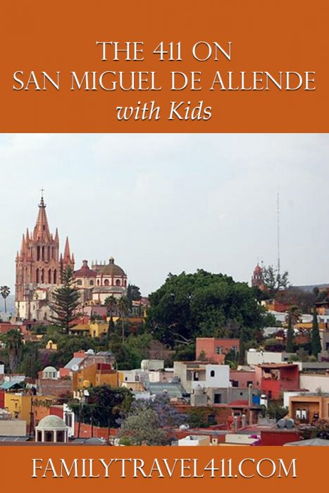 The 411 on San Miguel de Allende with kids, Mexico family vacation tips