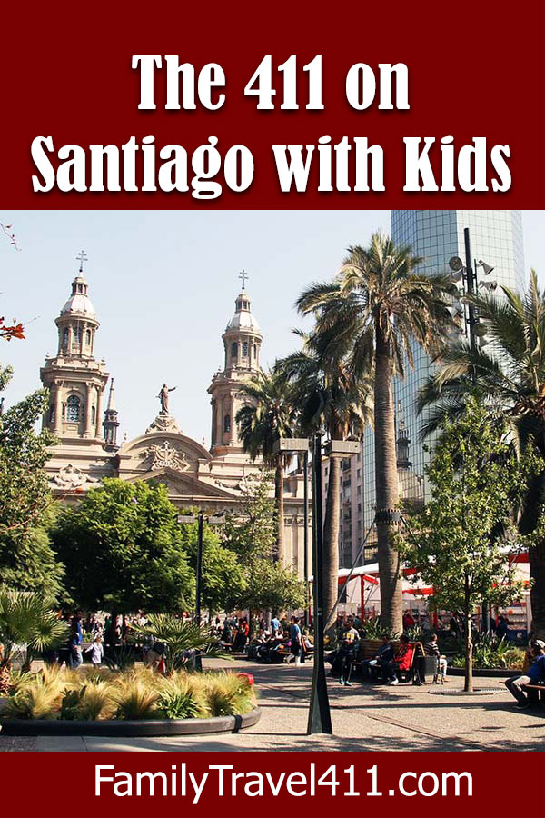 The 411 on Santiago with Kids - Chile